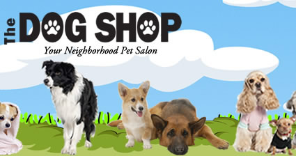 The Dog Shop, your neigborhood Pet Salon